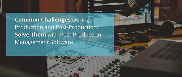 Common Challenges During Production and Post-Production- How to Solve Them with Post-Production Management Software