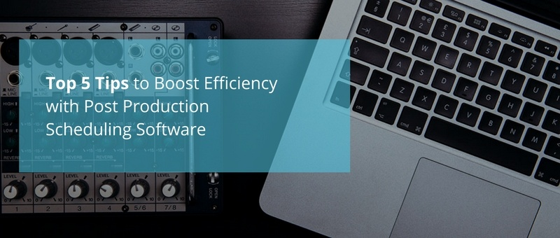 top 5 tips to Boost Efficiency with Post Production Scheduling Software